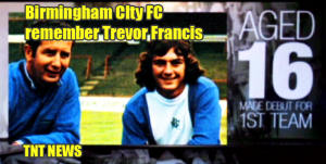 Birmingham CIty FC remember Trevor Francis