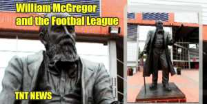 William McGregor and the Footbal League